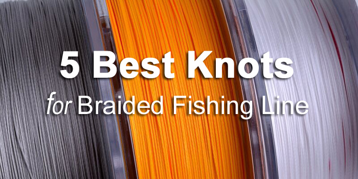 best knots for braided fishing line